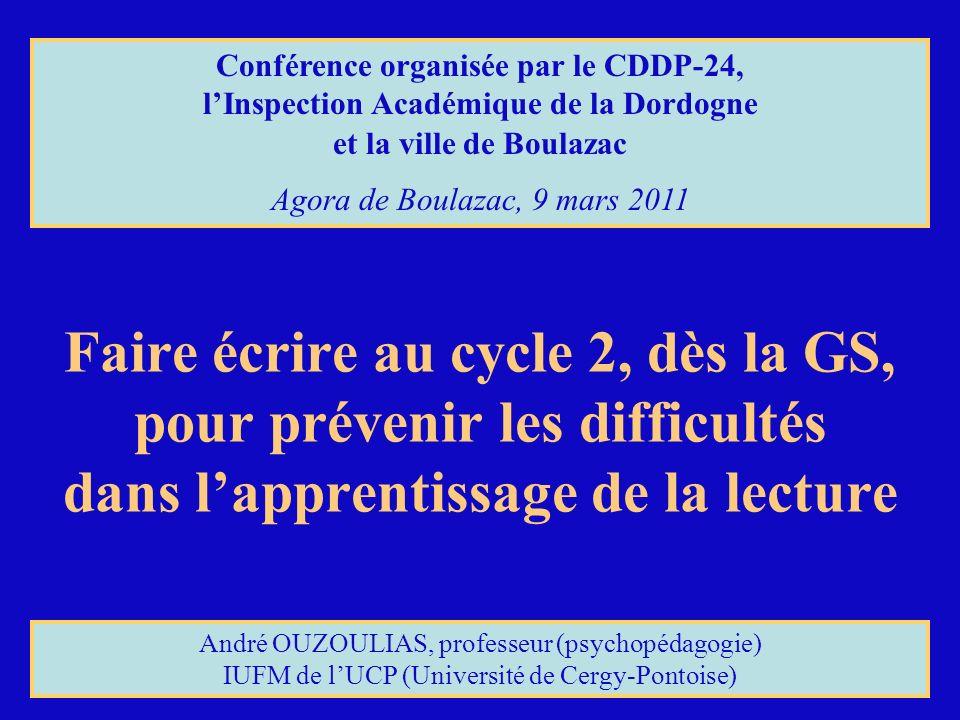 Faire écrire au cycle 2, dès la GS, pour prévenir les difficultés dans lapprentissage de la lecture Conférence organisée par le CDDP-24, lInspection A