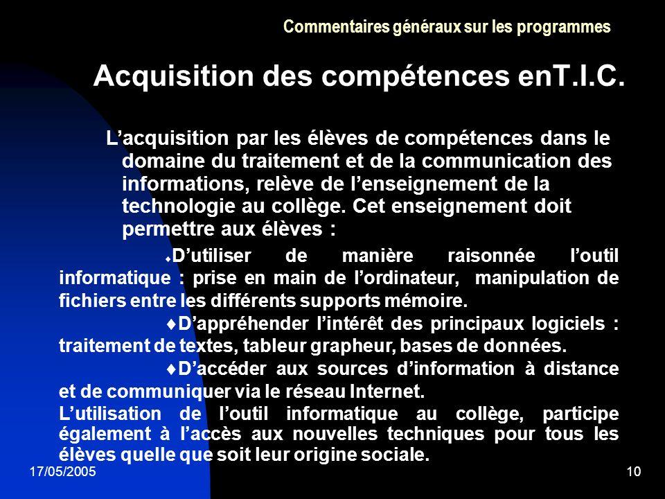 17/05/200510 Acquisition des compétences enT.I.C. Commentaires généraux sur les programmes Lacquisition par les élèves de compétences dans le domaine