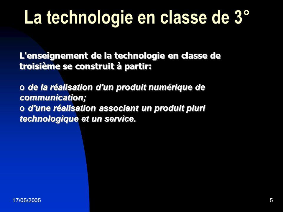 5 La technologie en classe de 3° L enseignement de la technologie en classe de troisième se construit à partir: o de la réalisation d un produit numérique de communication; o d une réalisation associant un produit pluri technologique et un service.