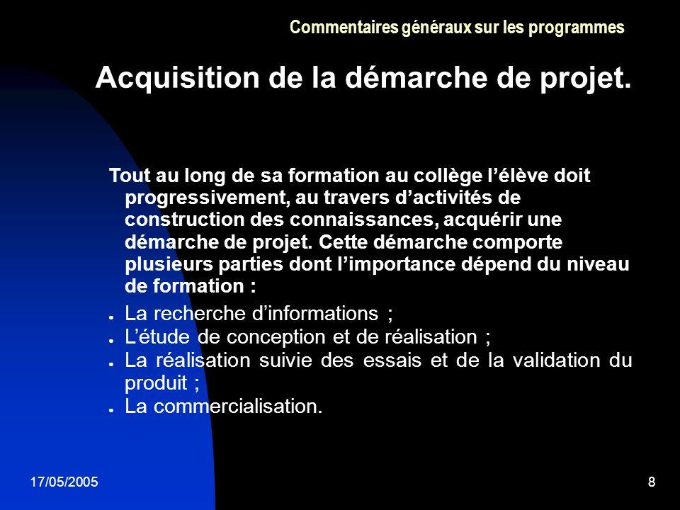 17/05/20058 Acquisition de la démarche de projet. Commentaires généraux sur les programmes Tout au long de sa formation au collège lélève doit progres