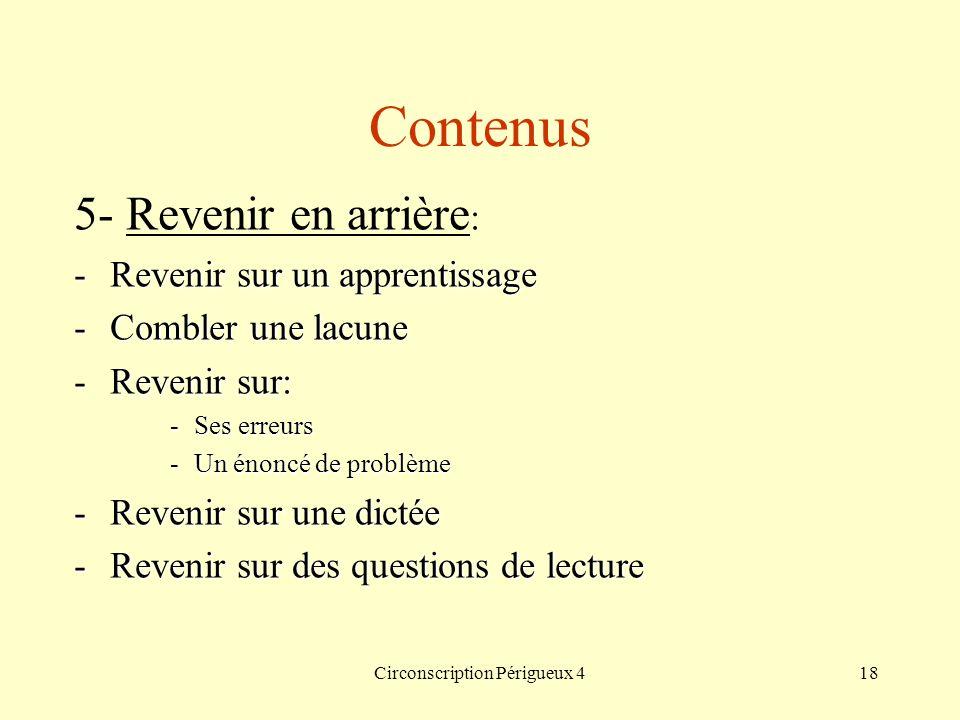 Circonscription Périgueux 418 Contenus 5- Revenir en arrière : -Revenir sur un apprentissage -Combler une lacune -Revenir sur: -Ses erreurs -Un énoncé