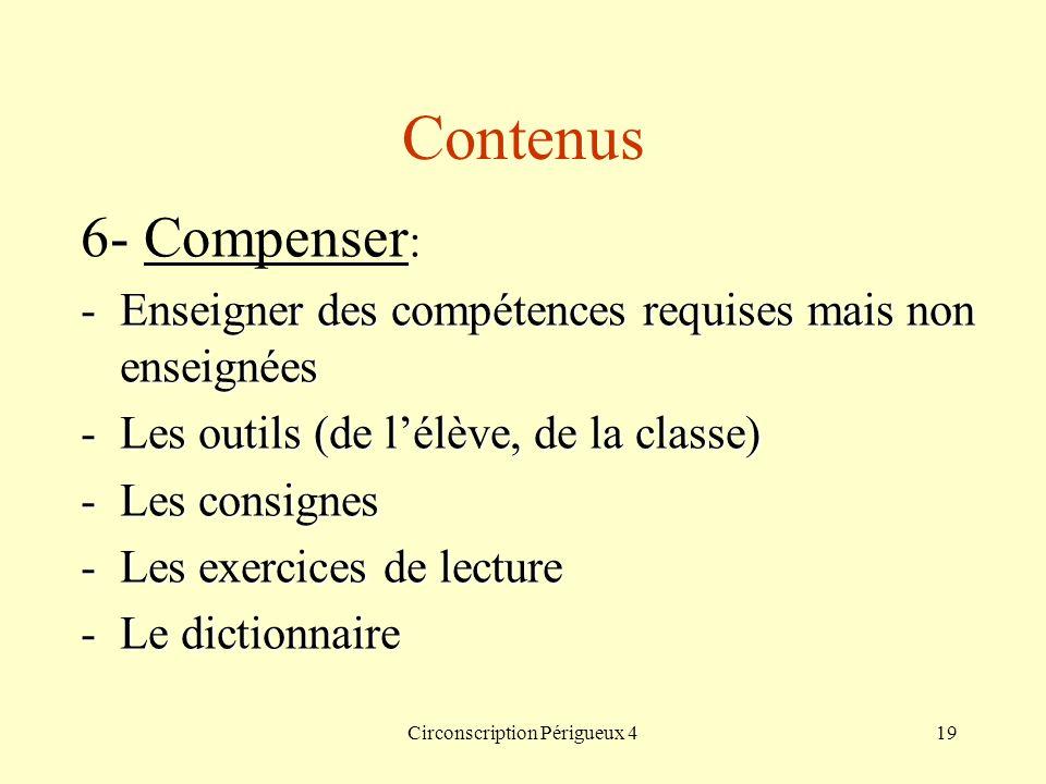 Circonscription Périgueux 419 Contenus 6- Compenser : -Enseigner des compétences requises mais non enseignées -Les outils (de lélève, de la classe) -L