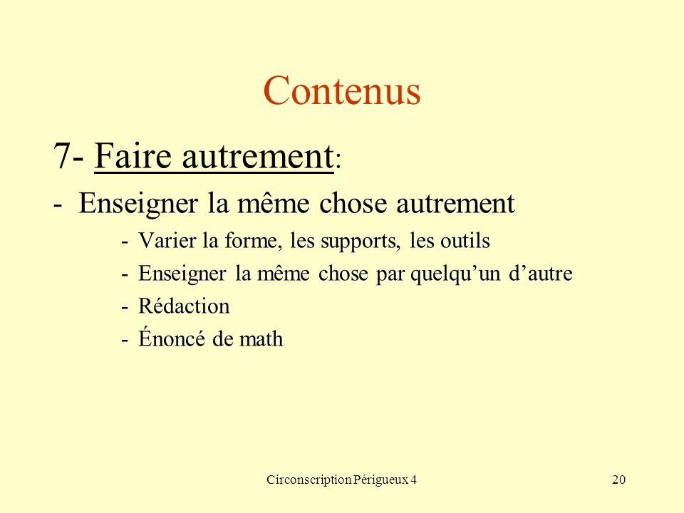 Circonscription Périgueux 420 Contenus 7- Faire autrement : -Enseigner la même chose autrement -Varier la forme, les supports, les outils -Enseigner l