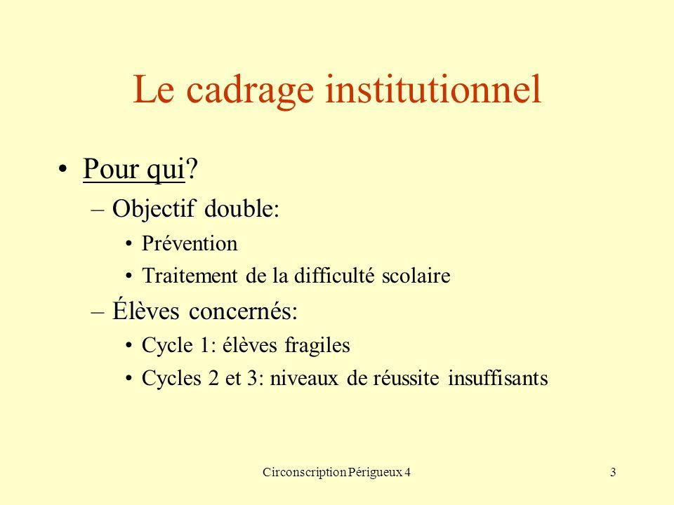 Circonscription Périgueux 43 Le cadrage institutionnel Pour qui? –Objectif double –Objectif double: Prévention Traitement de la difficulté scolaire –É