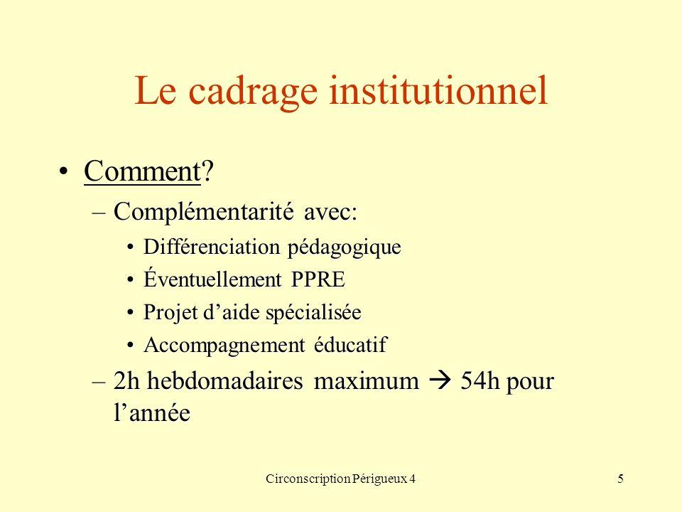 Circonscription Périgueux 45 Le cadrage institutionnel Comment? –Complémentarité avec: Différenciation pédagogiqueDifférenciation pédagogique Éventuel