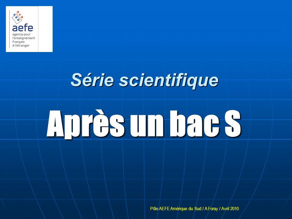 Série scientifique Après un bac S Pôle AEFE Amérique du Sud / A Foray / Avril 2010