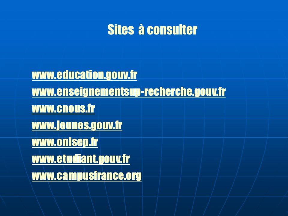 Sites à consulter www.education.gouv.fr www.enseignementsup-recherche.gouv.fr www.cnous.fr www.jeunes.gouv.fr www.onisep.fr www.etudiant.gouv.fr www.c