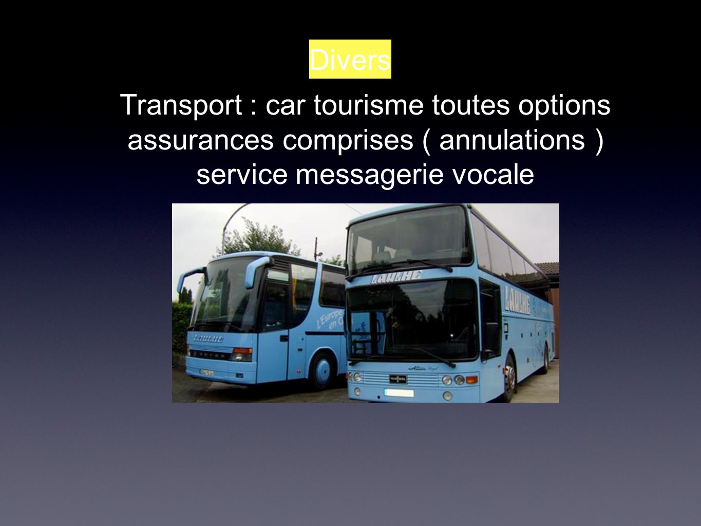 Divers Transport : car tourisme toutes options assurances comprises ( annulations ) service messagerie vocale