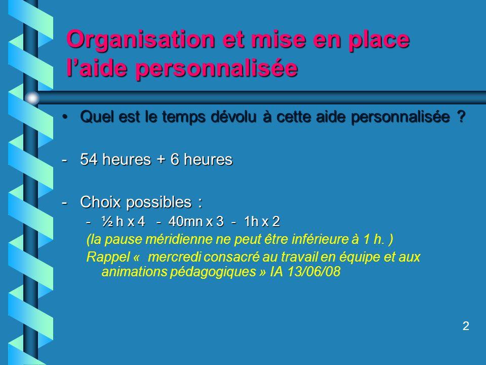 Organisation et mise en place laide personnalisée Quel est le temps dévolu à cette aide personnalisée ?Quel est le temps dévolu à cette aide personnal