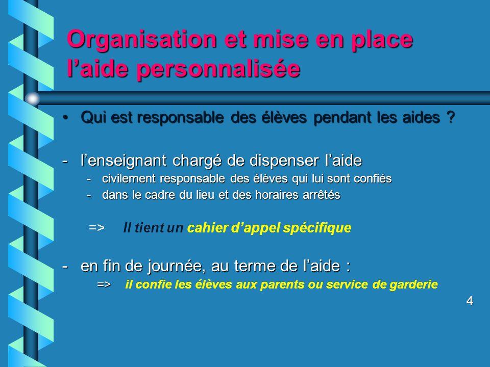 Organisation et mise en place laide personnalisée Qui est responsable des élèves pendant les aides Qui est responsable des élèves pendant les aides .