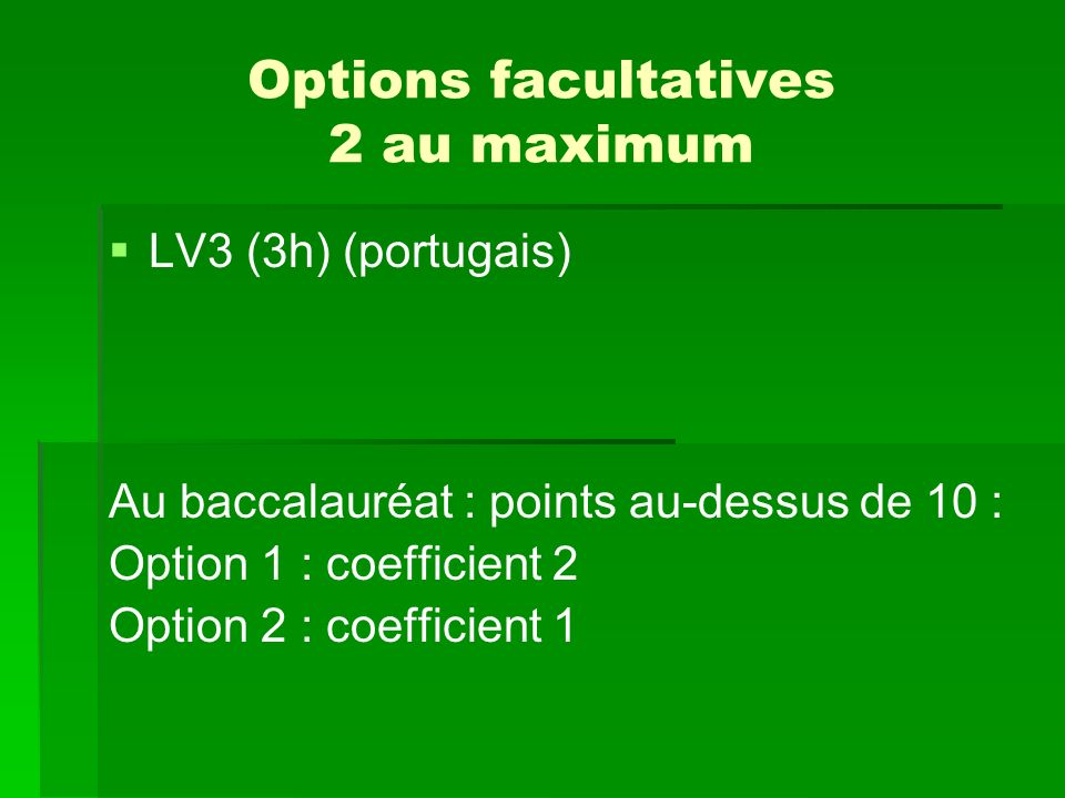 Options facultatives 2 au maximum LV3 (3h) (portugais) Au baccalauréat : points au-dessus de 10 : Option 1 : coefficient 2 Option 2 : coefficient 1