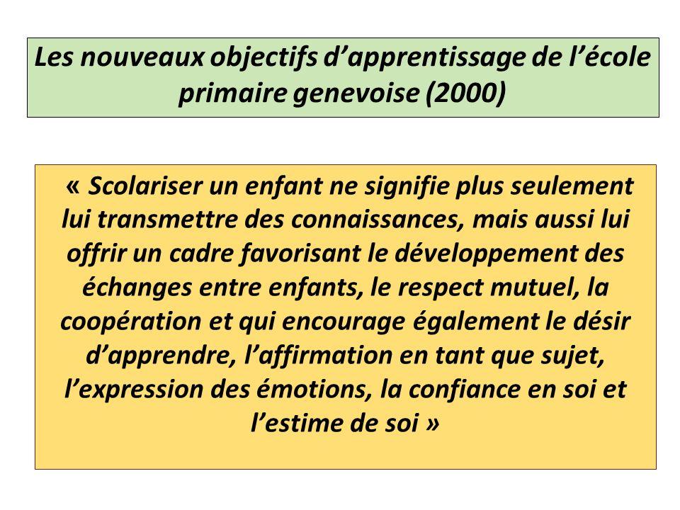 Les nouveaux objectifs dapprentissage de lécole primaire genevoise (2000) « Scolariser un enfant ne signifie plus seulement lui transmettre des connai