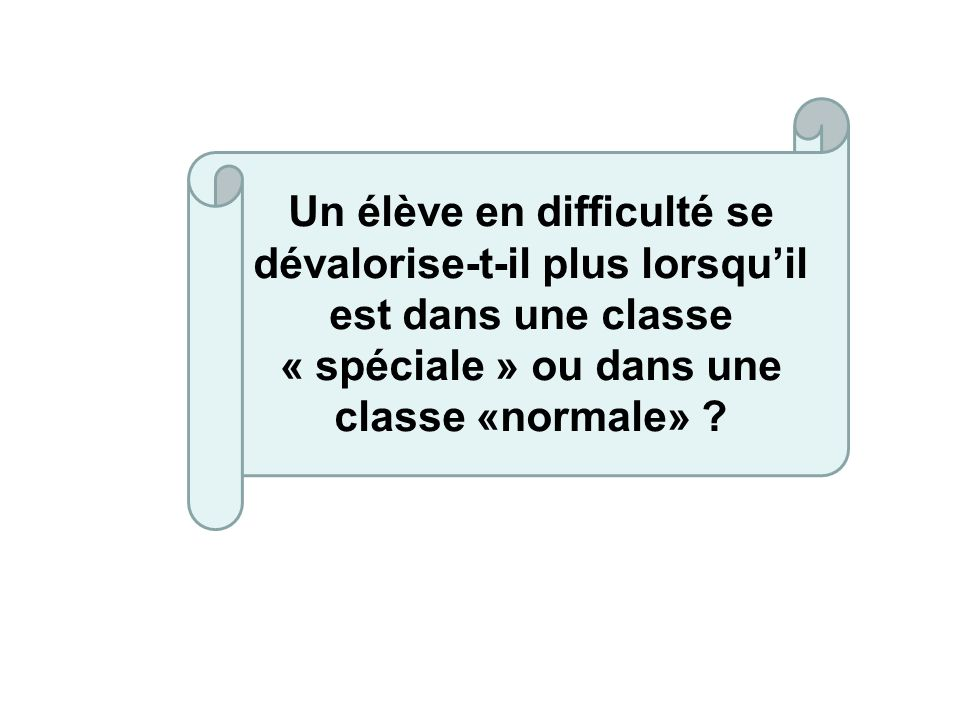Un élève en difficulté se dévalorise-t-il plus lorsquil est dans une classe « spéciale » ou dans une classe «normale» ?