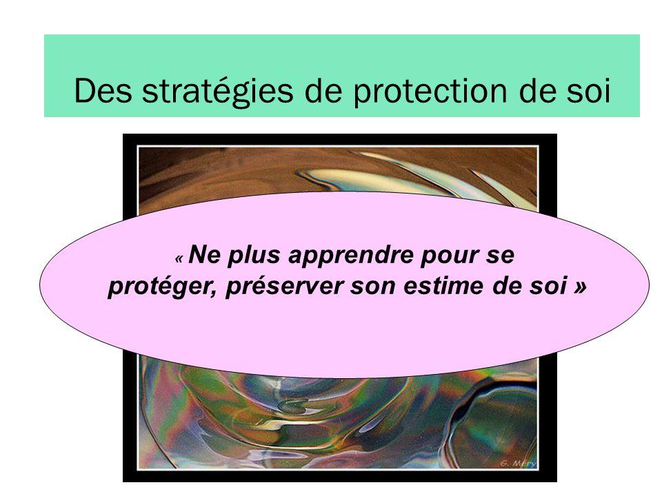 Des stratégies de protection de soi « Ne plus apprendre pour se protéger, préserver son estime de soi »