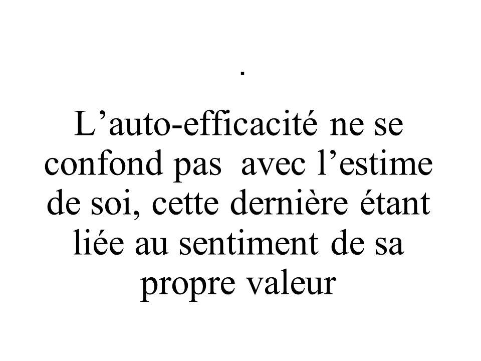 . Lauto-efficacité ne se confond pas avec lestime de soi, cette dernière étant liée au sentiment de sa propre valeur