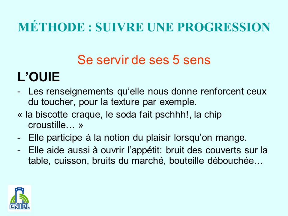 MÉTHODE : SUIVRE UNE PROGRESSION Se servir de ses 5 sens LOUIE -Les renseignements quelle nous donne renforcent ceux du toucher, pour la texture par e
