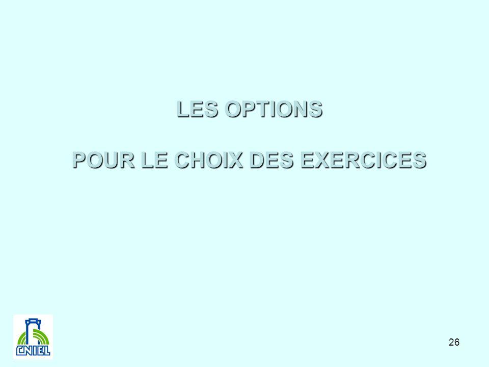 26 LES OPTIONS POUR LE CHOIX DES EXERCICES