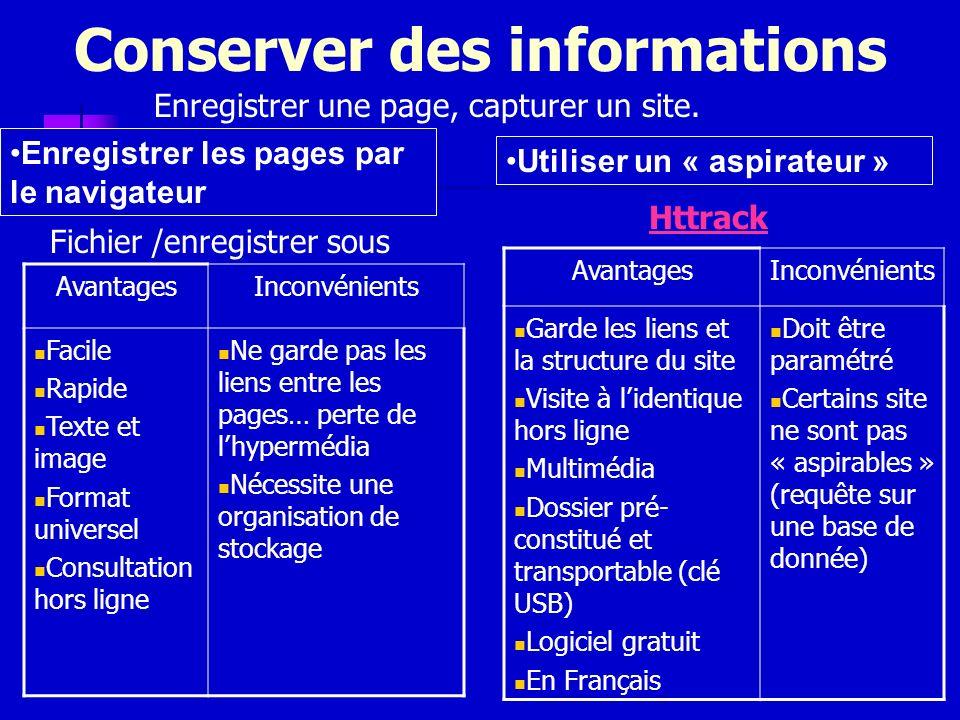 Conserver des informations Enregistrer une page, capturer un site. Enregistrer les pages par le navigateur Fichier /enregistrer sous AvantagesInconvén