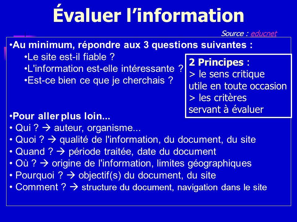 Évaluer linformation Source : educneteducnet Au minimum, répondre aux 3 questions suivantes : Le site est-il fiable ? L'information est-elle intéressa