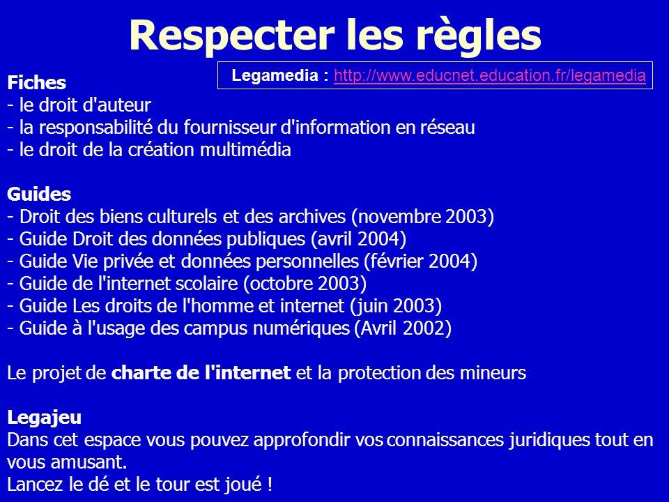 Respecter les règles Fiches - le droit d'auteur - la responsabilité du fournisseur d'information en réseau - le droit de la création multimédia Guides