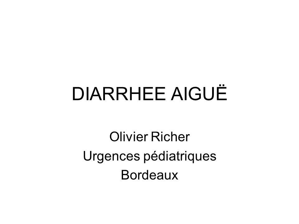 DIARRHEE AIGUË Olivier Richer Urgences pédiatriques Bordeaux