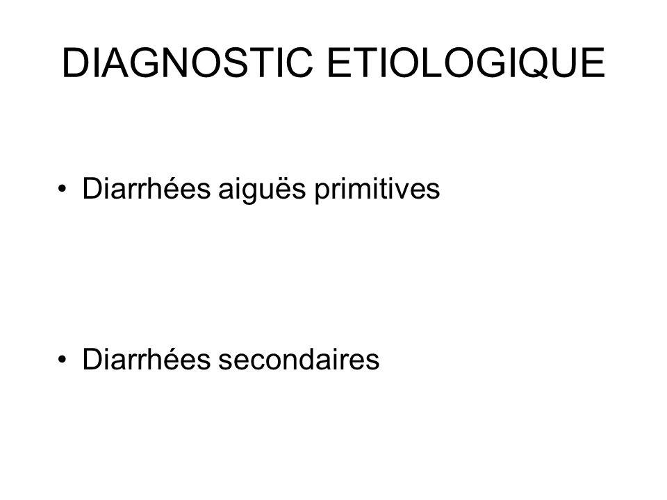 DIAGNOSTIC ETIOLOGIQUE Diarrhées aiguës primitives Diarrhées secondaires