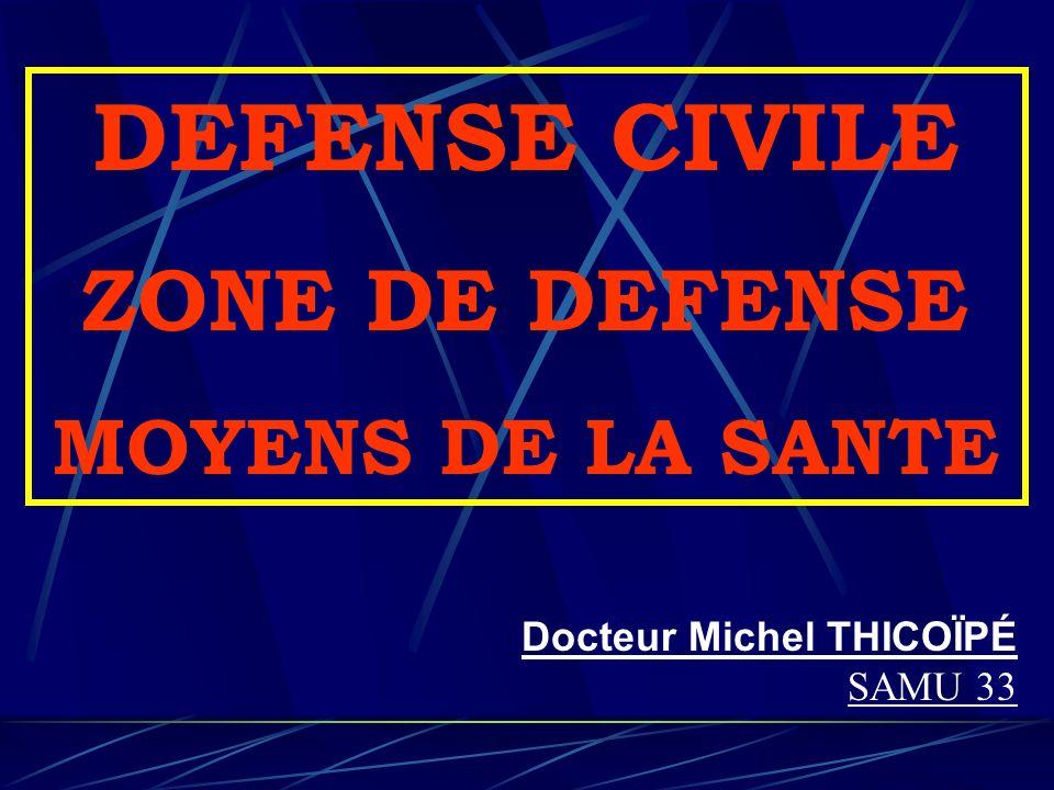 DEFENSE CIVILE ZONE DE DEFENSE MOYENS DE LA SANTE Docteur Michel THICOÏPÉ SAMU 33