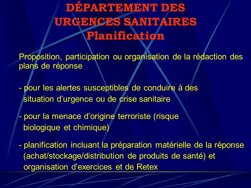 DÉPARTEMENT DES URGENCES SANITAIRES Planification Proposition, participation ou organisation de la rédaction des plans de réponse - pour les alertes s