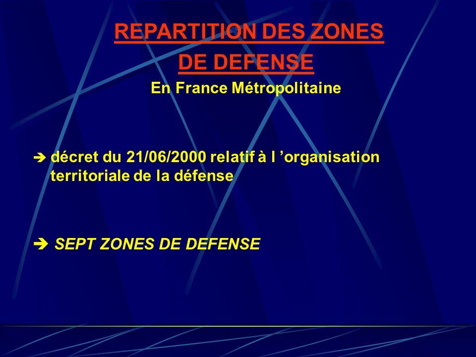 REPARTITION DES ZONES DE DEFENSE En France Métropolitaine décret du 21/06/2000 relatif à l organisation territoriale de la défense SEPT ZONES DE DEFEN