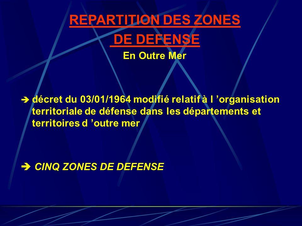 REPARTITION DES ZONES DE DEFENSE En Outre Mer décret du 03/01/1964 modifié relatif à l organisation territoriale de défense dans les départements et t