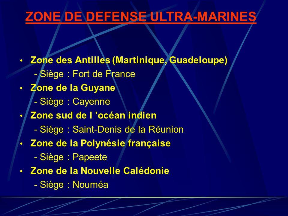 ZONE DE DEFENSE ULTRA-MARINES Zone des Antilles (Martinique, Guadeloupe) - Siège : Fort de France Zone de la Guyane - Siège : Cayenne Zone sud de l oc
