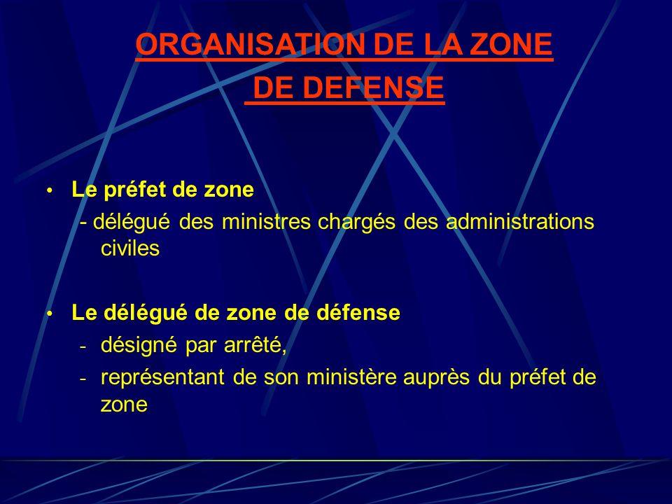 ORGANISATION DE LA ZONE DE DEFENSE Le préfet de zone - délégué des ministres chargés des administrations civiles Le délégué de zone de défense - désig