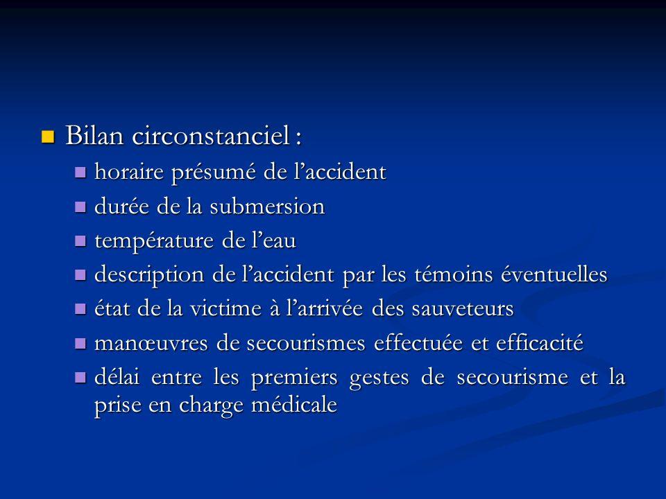 Bilan circonstanciel : Bilan circonstanciel : horaire présumé de laccident horaire présumé de laccident durée de la submersion durée de la submersion