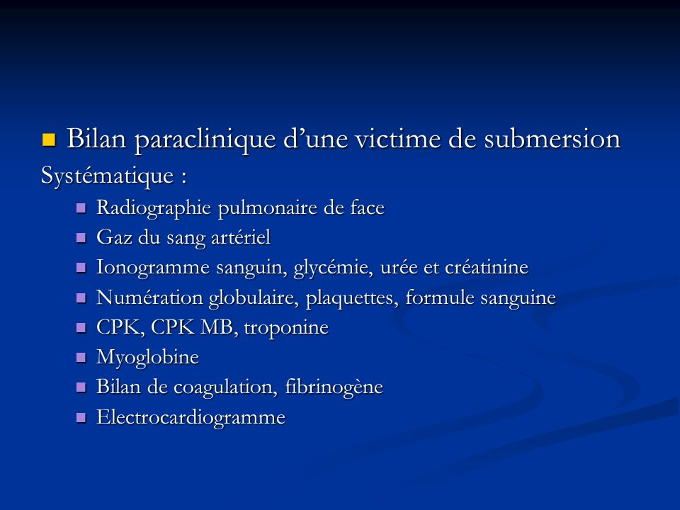 Bilan paraclinique dune victime de submersion Bilan paraclinique dune victime de submersionSystématique : Radiographie pulmonaire de face Radiographie