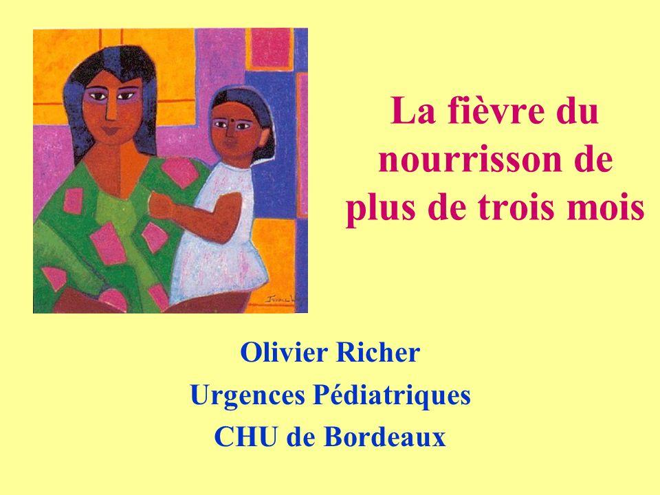 La fièvre du nourrisson de plus de trois mois Olivier Richer Urgences Pédiatriques CHU de Bordeaux