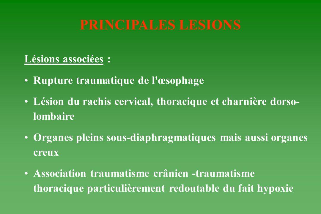 PRINCIPALES LESIONS Lésions associées : Rupture traumatique de l'œsophage Lésion du rachis cervical, thoracique et charnière dorso- lombaire Organes p