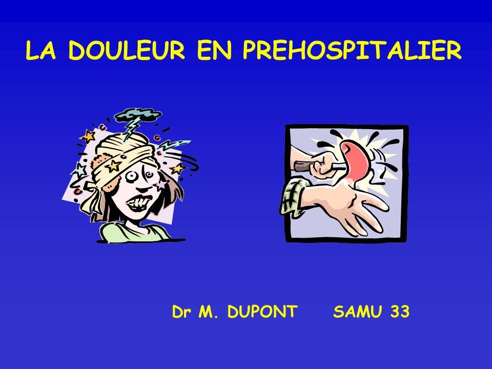 LA DOULEUR EN PREHOSPITALIER Dr M. DUPONT SAMU 33