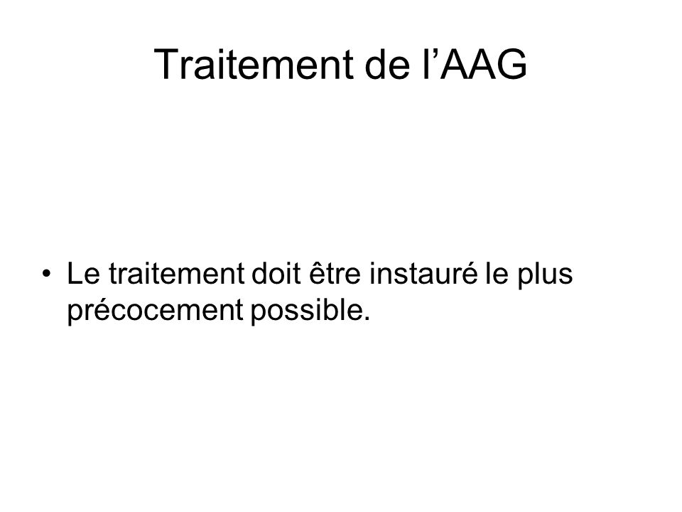 Traitement de lAAG Le traitement doit être instauré le plus précocement possible.