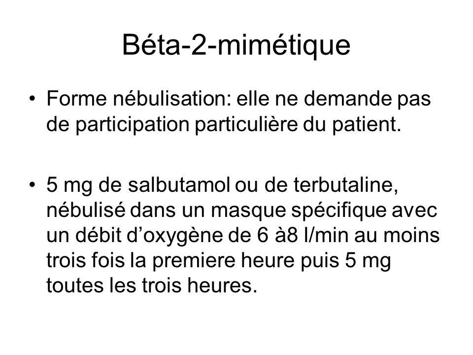 Béta-2-mimétique Forme nébulisation: elle ne demande pas de participation particulière du patient. 5 mg de salbutamol ou de terbutaline, nébulisé dans