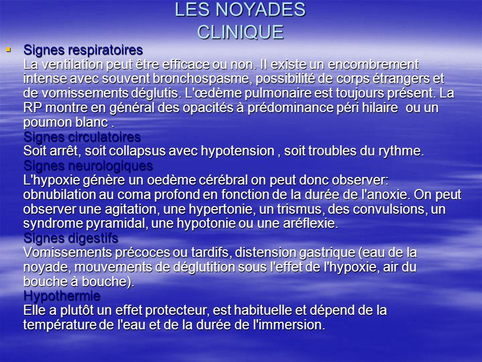 LES NOYADES CLINIQUE Signes respiratoires La ventilation peut être efficace ou non. Il existe un encombrement intense avec souvent bronchospasme, poss