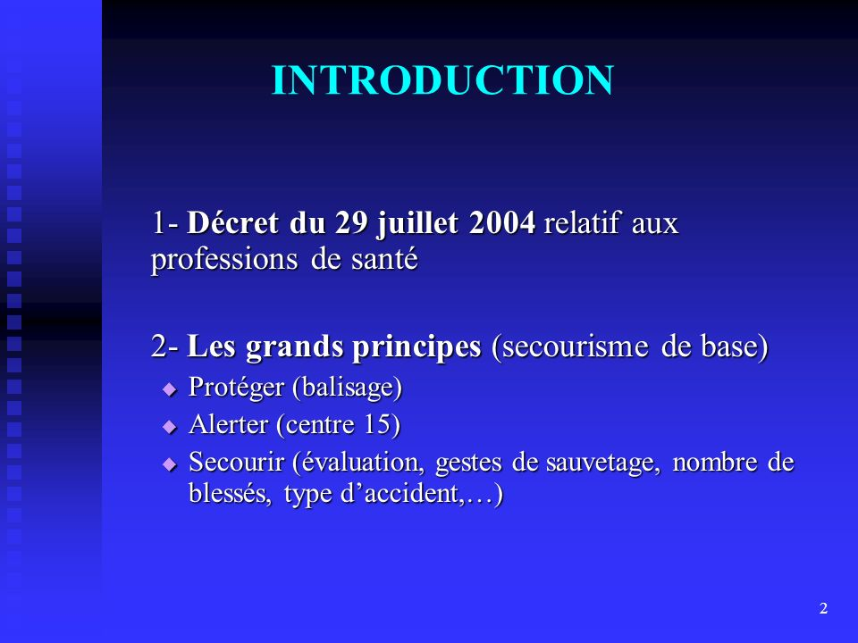 2 INTRODUCTION 1- Décret du 29 juillet 2004 relatif aux professions de santé 2- Les grands principes (secourisme de base) Protéger (balisage) Protéger