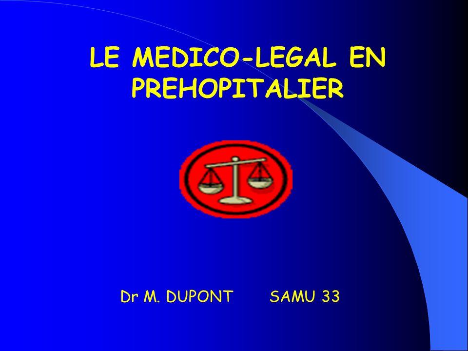 LE MEDICO-LEGAL EN PREHOPITALIER Dr M. DUPONT SAMU 33