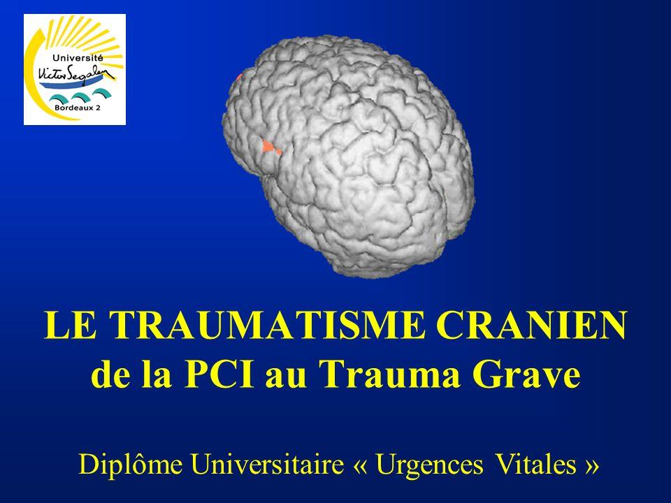 LE TRAUMATISME CRANIEN de la PCI au Trauma Grave Diplôme Universitaire « Urgences Vitales »