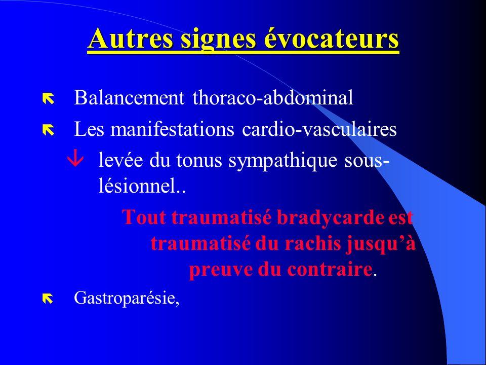 Autres signes évocateurs Balancement thoraco-abdominal ë Les manifestations cardio-vasculaires âlevée du tonus sympathique sous- lésionnel.. Tout trau