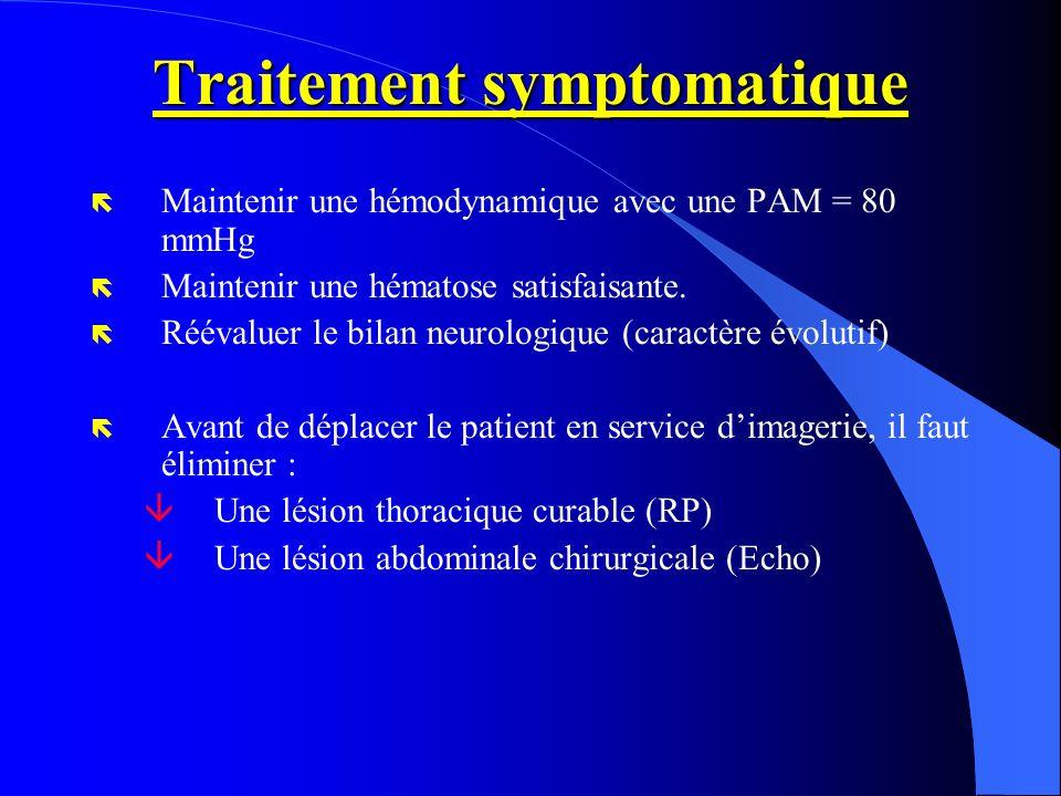 Traitement symptomatique ë Maintenir une hémodynamique avec une PAM = 80 mmHg ë Maintenir une hématose satisfaisante. ë Réévaluer le bilan neurologiqu