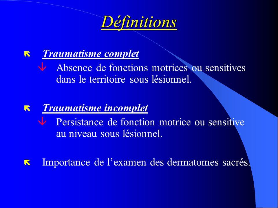 Définitions ë Traumatisme complet âAbsence de fonctions motrices ou sensitives dans le territoire sous lésionnel. ë Traumatisme incomplet âPersistance