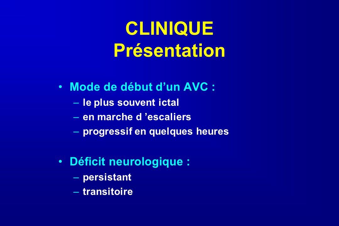 CLINIQUE Présentation Mode de début dun AVC : –le plus souvent ictal –en marche d escaliers –progressif en quelques heures Déficit neurologique : –per