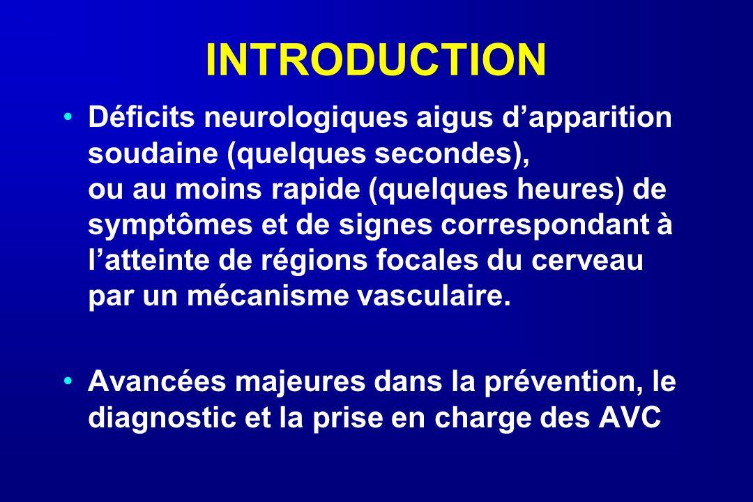 INTRODUCTION Déficits neurologiques aigus dapparition soudaine (quelques secondes), ou au moins rapide (quelques heures) de symptômes et de signes cor