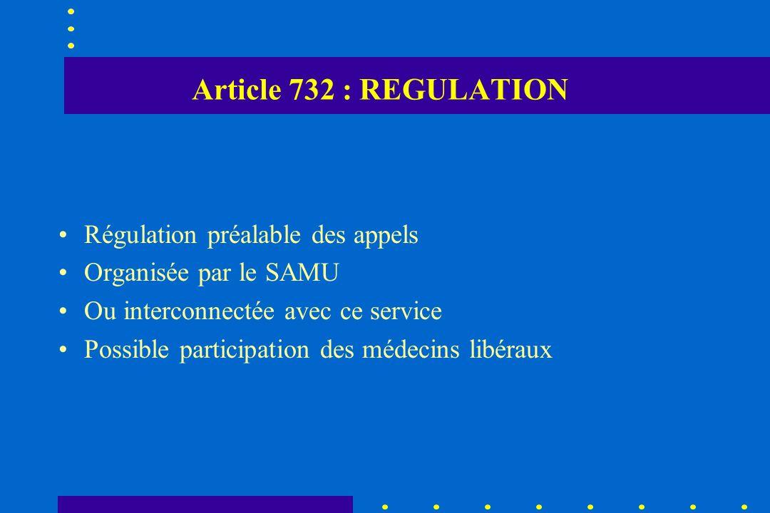 Article 732 : REGULATION Régulation préalable des appels Organisée par le SAMU Ou interconnectée avec ce service Possible participation des médecins l