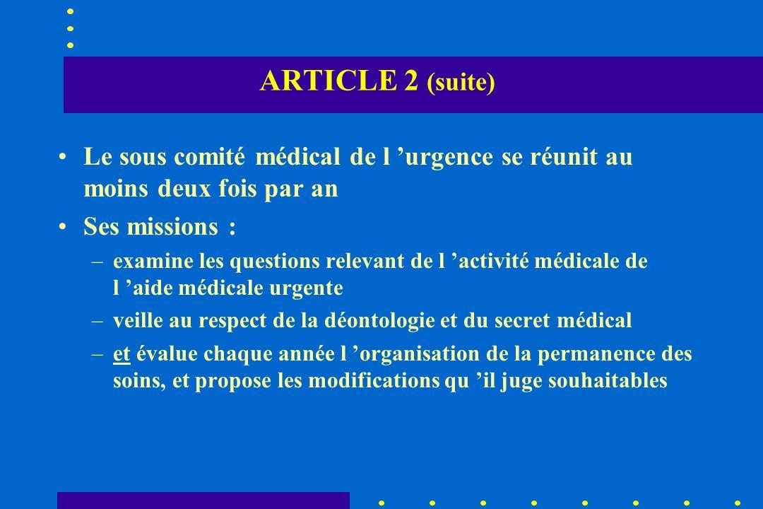 ARTICLE 2 (suite) Le sous comité médical de l urgence se réunit au moins deux fois par an Ses missions : –examine les questions relevant de l activité
